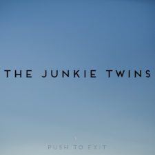 Exclusive Spin: The Junkie Twins — Push to Exit