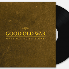 10-Year Pressing: Good Old War — Only Way To Be Alone