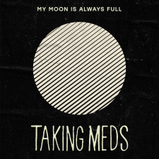 Exclusive Spin: Taking Meds — My Moon is Always Full